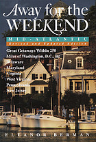 Away for the weekend, Mid-Atlantic : great getaways within 250 miles of Washington, D.C., in Delaware, Maryland, Virginia, West Virginia, Pennsylvania, and New Jersey
