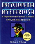Encyclopedia mysteriosa : a comprehensive guide to the art of detection in print, film, radio, and television