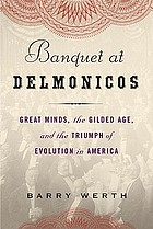 Banquet at Delmonico's : great minds, the Gilded Age, and the triumph of evolution in America