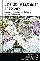 Liberating Lutheran theology : freedom for justice and solidarity with others in a global context