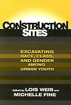Construction sites : excavating race, class, and gender among urban youth