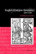 English dramatic interludes, 1300-1580 : a reference guide
