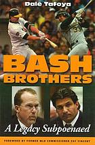 Bash brothers : a legacy subpoenaed