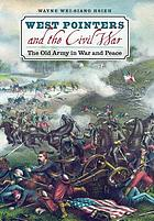 West Pointers and the Civil War the old army in war and peace
