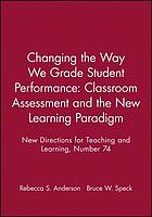 Changing the way we grade student performance : classroom assessment and the new learning paradigm