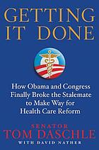 Getting it done : how Obama and Congress finally broke the stalemate to make way for healthcare reform