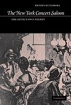 The New York concert saloon : the devil's own nights