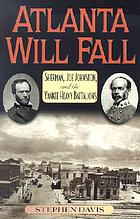 Atlanta will fall : Sherman, Joe Johnston, and the Yankee heavy battalions