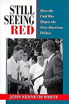 Still seeing red : how the Cold War shapes the new American politics