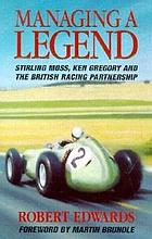 Managing a legend : Stirling Moss, Ken Gregory, and the British racing partnership