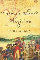 Thomas More's magician : a novel account of Utopia in Mexico