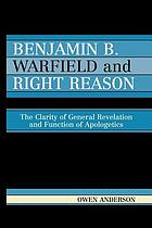 Benjamin B. Warfield and right reason : the clarity of general revelation and function of apologetics