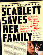 Scarlett saves her family : the heart-warming true story of a homeless mother cat who rescued her kittens from a raging fire