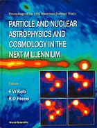 Particle and nuclear astrophysics and cosmology in the next millennium : proceedings of the 1994 Snowmass Summer Study, Snowmass, Colorado, June 29-July 14, 1994