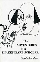 The adventures of a Shakespeare scholar : to discover Shakespeare's art