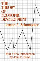 The theory of economic development; an inquiry into profits, capital, credit, interest, and the business cycle