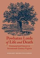 Powhatan lords of life and death : command and consent in seventeenth-century Virginia