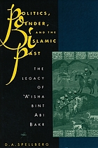 Politics, gender, and the Islamic past : The Legacy of ʻA'isha bint Abi Bakr