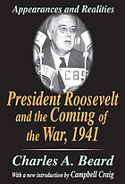 President Roosevelt and the coming of the war, 1941 : a study in appearances and realities