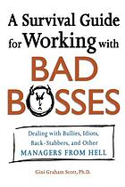 A survival guide for working with bad bosses : dealing with bullies, idiots, back-stabbers, and other managers from hell