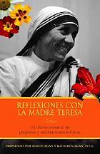 Reflexiones con la Madre Teresa : un diario semanal de plegarias y meditaciones bíblicas