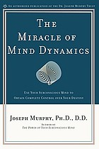 The miracle of mind dynamics: a new way to triumphant living