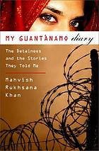 My Guantánamo diary : the detainees and the stories they told me
