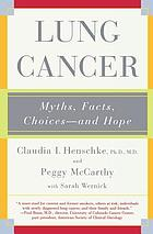 Lung cancer : myths, facts, choices-- and hope