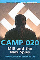 Camp 020 : MI5 and the Nazi spies : the official history of MI5's wartime interrogation centreCamp 020 : MI5 and the Nazi spies : the official history of MI5's Wartime Interrogation Centre