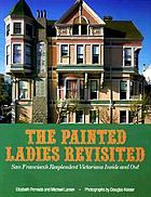 The painted ladies revisited : San Francisco's resplendent Victorians inside and out