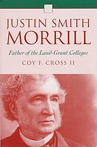 Justin Smith Morrill : father of the land-grant colleges