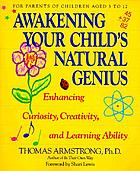 Awakening your child's natural genius : enhancing curiosity, creativity, and learning ability