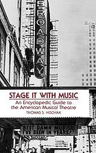 Stage it with music : an encyclopedic guide to the American musical theatre