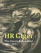 HR Giger : the oeuvre before Alien, 1961-1976