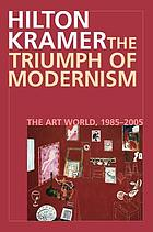 The triumph of modernism : the art world, 1987-2005