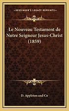 Le Nouveau Testament de notre Seigneur Jesus-Christ en francais, sur la Vulgate