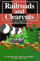 Railroads and clearcuts : legacy of Congress's 1864 Northern Pacific Railroad land grant