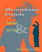 Microphone fiends : youth music & youth culture