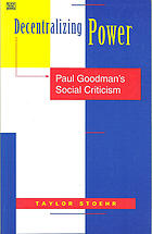 Decentralizing power : Paul Goodman's social criticism