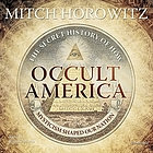 Occult America [the secret history of how mysticism shaped our nation]