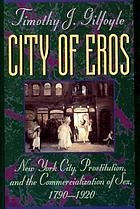 City of Eros : New York City, prostitution, and the commercialization of sex, 1790-1920