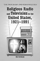 Religious radio and television in the United States, 1921-1991 : the programs and personalities