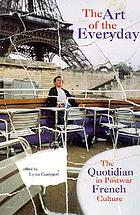The art of the everyday : the quotidian in postwar French culture