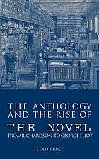 The anthology and the rise of the novel from Richardson to George Eliot