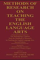 Methods of research on teaching the English language arts the methodology chapters from the Handbook of research on teaching the English language arts, second edition