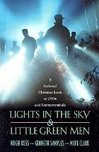 Lights in the sky & little green men : a rational Christian look at UFOs and extraterrestrials