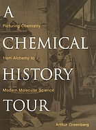 A chemical history tour : picturing chemistry from alchemy to modern molecular science