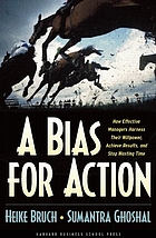 A bias for action : how effective managers harness their willpower, achieve results, and stop wasting timeA bias for action : how effective managers harness their willpower to achieve resultsA bias for action : how effective managers harness their willpower, achieve their goals, and stop wasting time