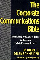 The corporate communications bible : everything you need to know to become a public relations expert
