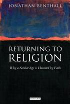 Returning to religion why a secular age is haunted by faith
